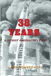 38 Years - A Detroit Firefighter's Story new book from Detroit Fire Chief Bob Dombrowski